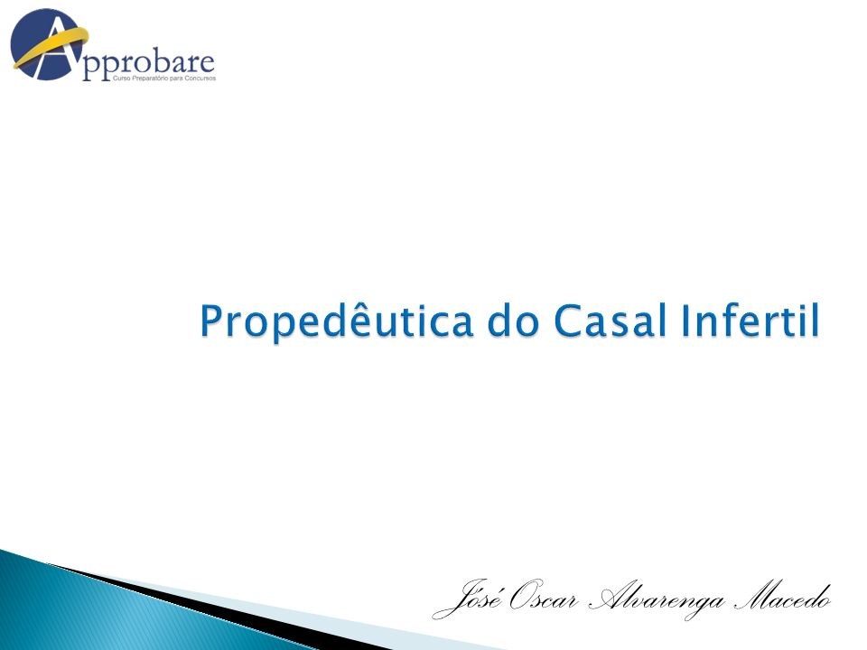 Propedêutica do Casal Infertil Jósé Oscar Alvarenga Macedo