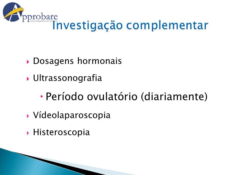 Dosagens hormonais Ultrassonografia Período ovulatório (diariamente) Vídeolaparoscopia Histeroscopia