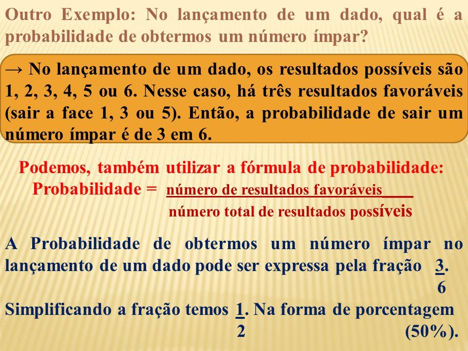 Outro Exemplo: No lançamento de um dado, qual é a probabilidade de obtermos um número ímpar.