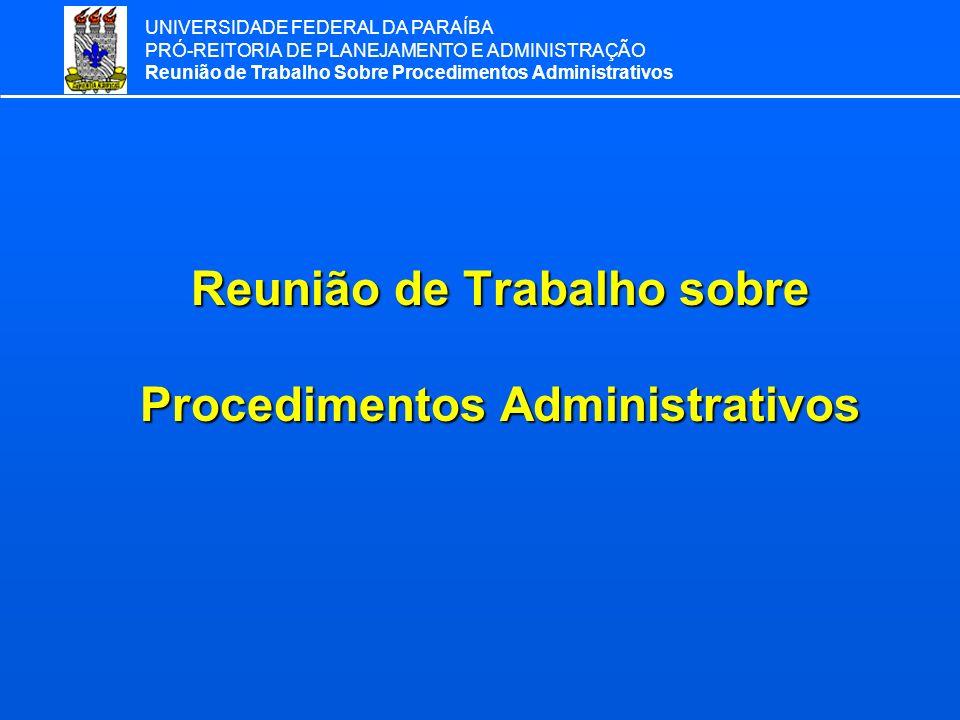 UNIVERSIDADE FEDERAL DA PARAÍBA PRÓ-REITORIA DE PLANEJAMENTO E ADMINISTRAÇÃO Reunião de Trabalho Sobre Procedimentos Administrativos Reunião de Trabal