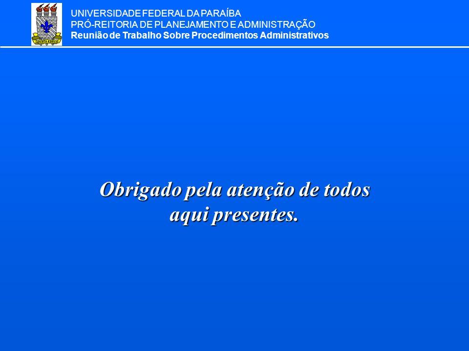 UNIVERSIDADE FEDERAL DA PARAÍBA PRÓ-REITORIA DE PLANEJAMENTO E ADMINISTRAÇÃO Reunião de Trabalho Sobre Procedimentos Administrativos Obrigado pela ate