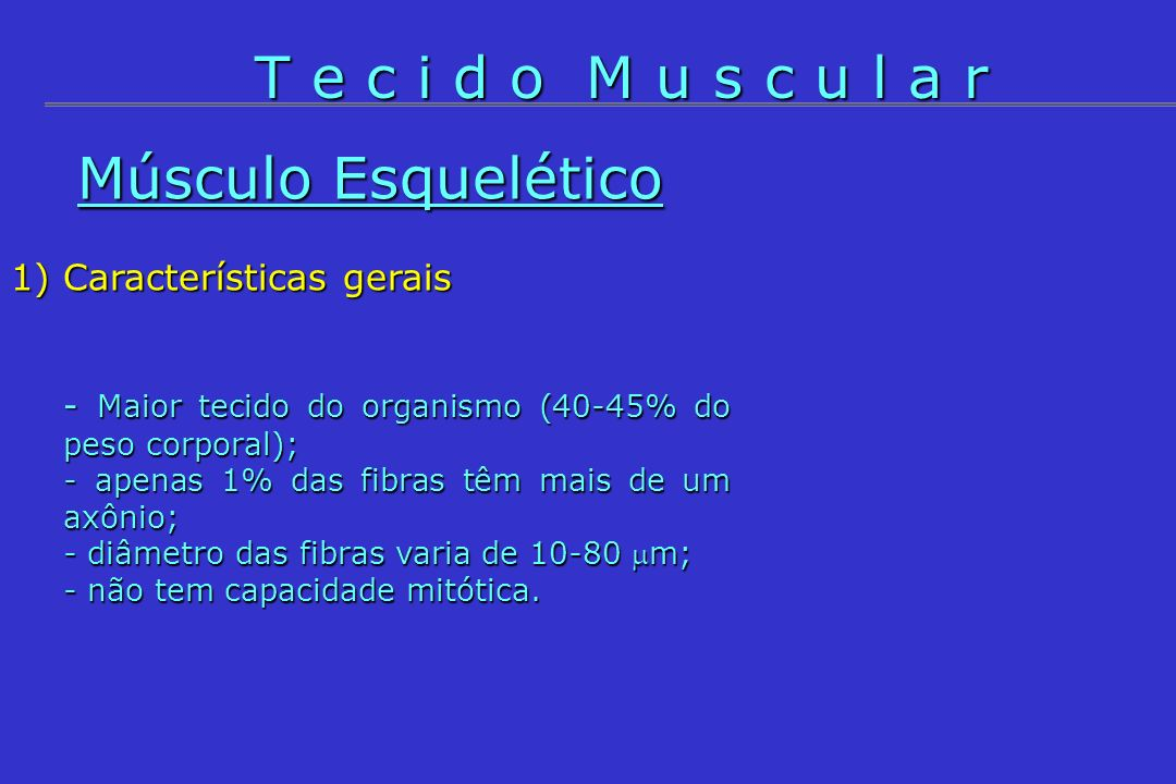 1)Características gerais - Células alongadas (1 a 2 núcleos centrais) dispostas em orientações variadas; - Tamanho celular: <0,08 mm de comprimento; - contração involuntária, vigorosa e rítmica; - músculo com a menor capacidade de regeneração.