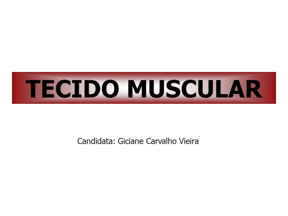 TECIDO MUSCULAR Candidata: Giciane Carvalho Vieira