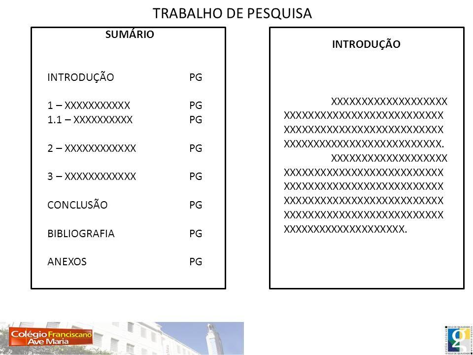 TRABALHO DE PESQUISA SUMÁRIO INTRODUÇÃOPG 1 – XXXXXXXXXXXPG 1.1 – XXXXXXXXXXPG 2 – XXXXXXXXXXXXPG 3 – XXXXXXXXXXXXPG CONCLUSÃOPG BIBLIOGRAFIAPG ANEXOS
