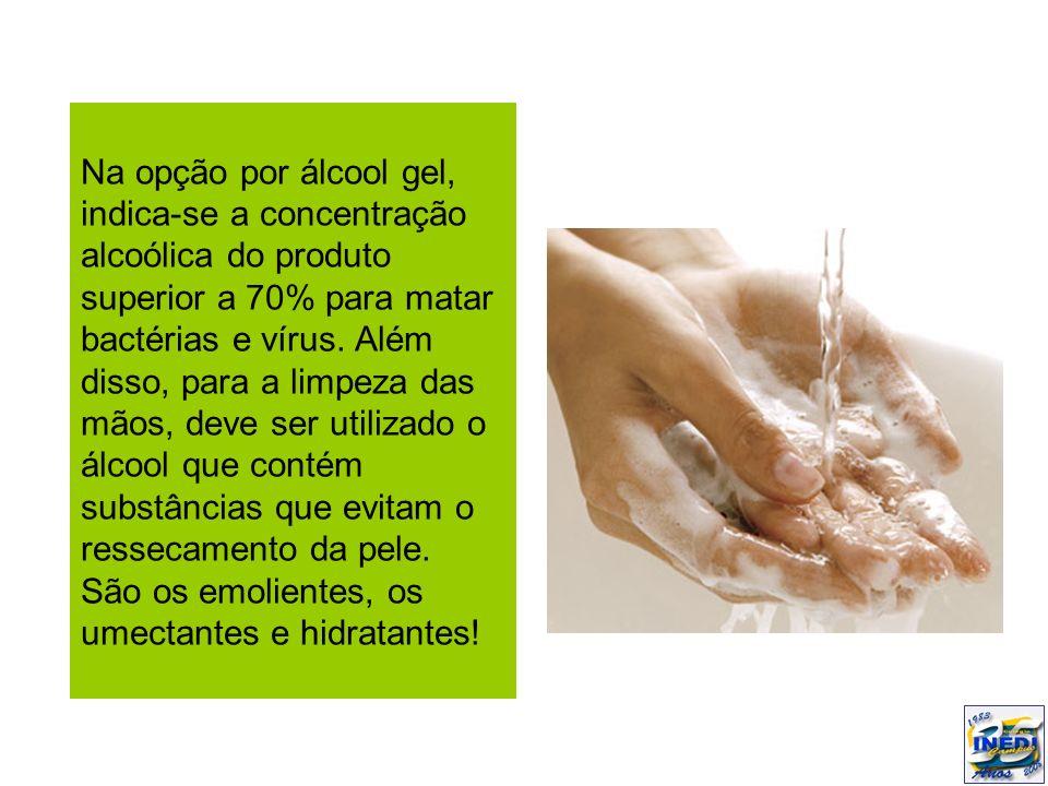 Na opção por álcool gel, indica-se a concentração alcoólica do produto superior a 70% para matar bactérias e vírus. Além disso, para a limpeza das mão