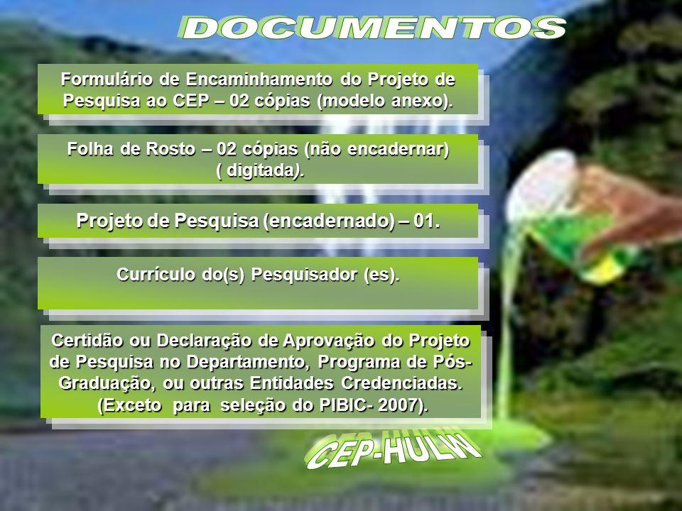 Formulário de Encaminhamento do Projeto de Pesquisa ao CEP – 02 cópias (modelo anexo).