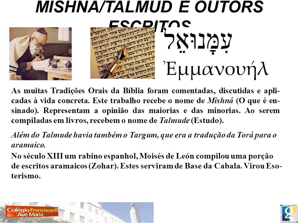 MISHNÁ/TALMUD E OUTORS ESCRITOS As muitas Tradições Orais da Bíblia foram comentadas, discutidas e apli- cadas à vida concreta. Este trabalho recebe o
