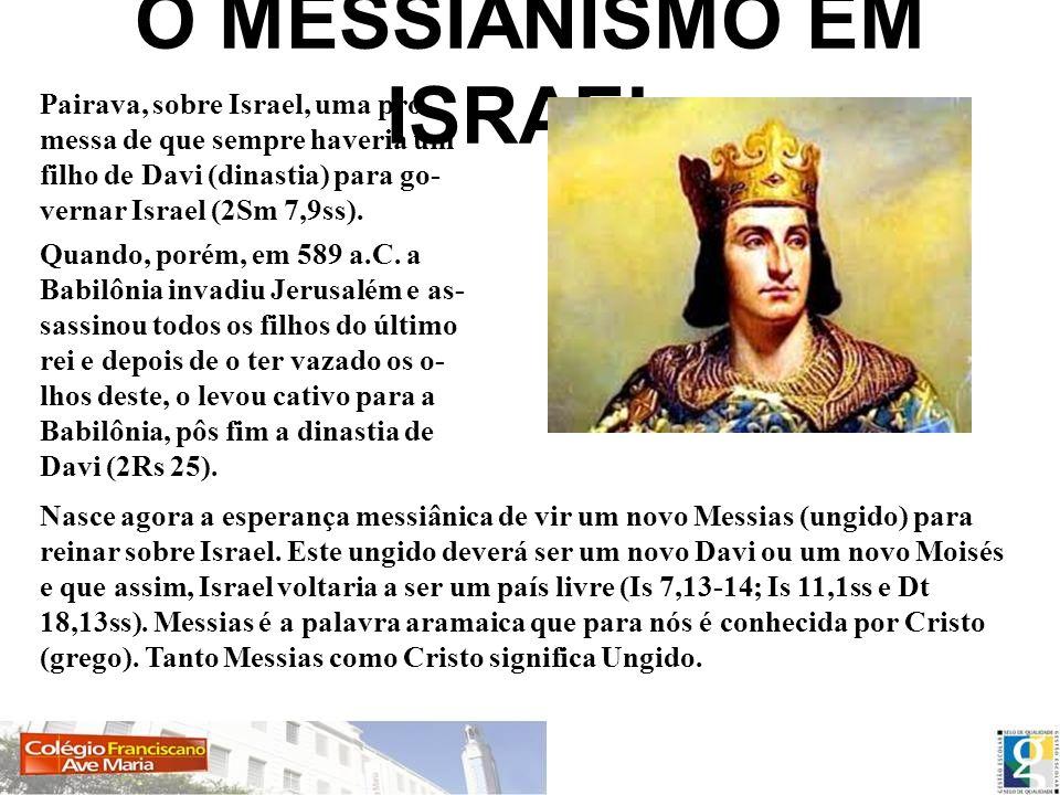 O MESSIANISMO EM ISRAEL Pairava, sobre Israel, uma pro- messa de que sempre haveria um filho de Davi (dinastia) para go- vernar Israel (2Sm 7,9ss). Qu