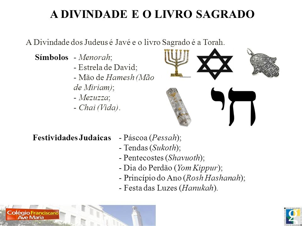 A DIVINDADE E O LIVRO SAGRADO A Divindade dos Judeus é Javé e o livro Sagrado é a Torah. Símbolos- Menorah; - Estrela de David; - Mão de Hamesh (Mão d