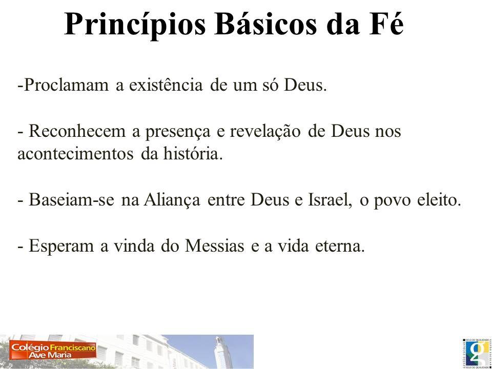 Princípios Básicos da Fé -Proclamam a existência de um só Deus. - Reconhecem a presença e revelação de Deus nos acontecimentos da história. - Baseiam-
