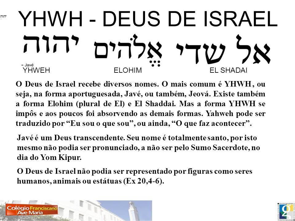 YHWH - DEUS DE ISRAEL YHWEH ELOHIM EL SHADAI O Deus de Israel recebe diversos nomes. O mais comum é YHWH, ou seja, na forma aportuguesada, Javé, ou ta