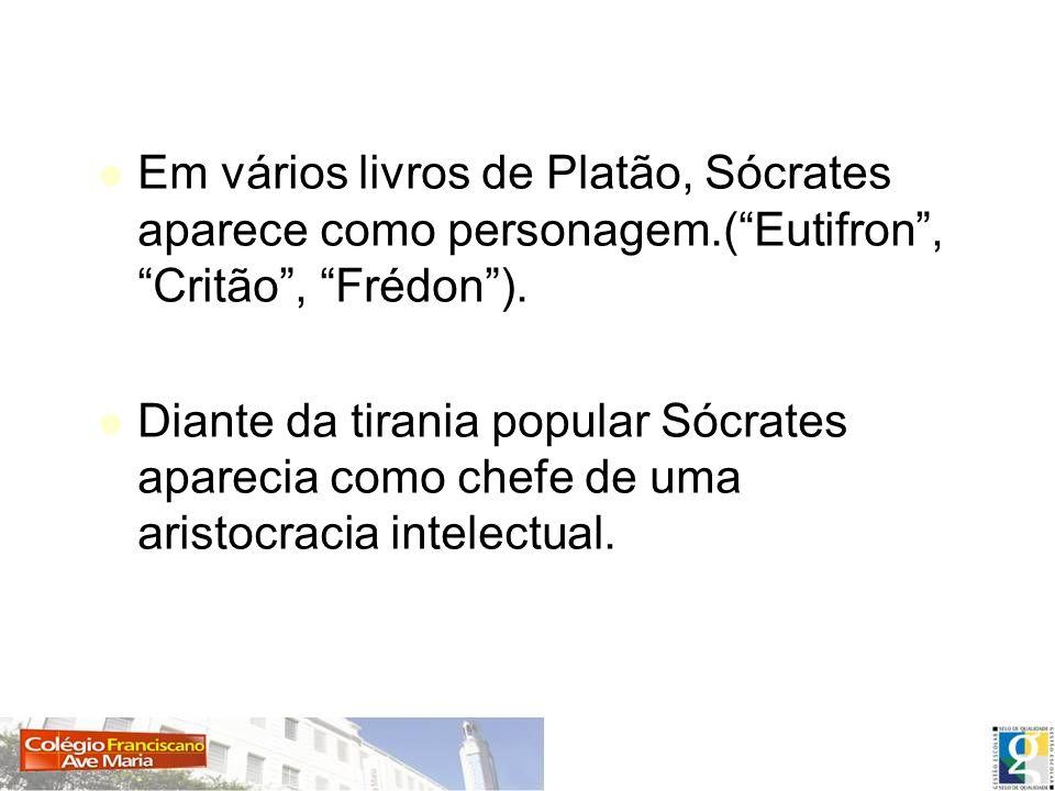Em vários livros de Platão, Sócrates aparece como personagem.(Eutifron, Critão, Frédon). Diante da tirania popular Sócrates aparecia como chefe de uma
