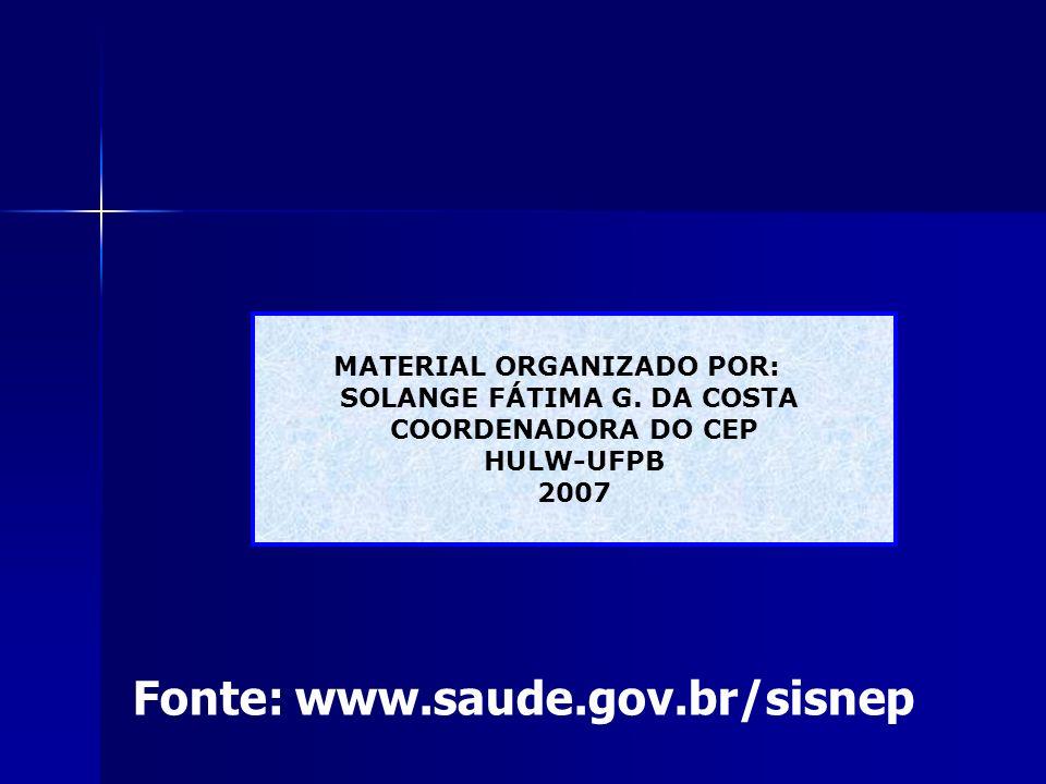 Fonte: www.saude.gov.br/sisnep MATERIAL ORGANIZADO POR: SOLANGE FÁTIMA G. DA COSTA COORDENADORA DO CEP HULW-UFPB 2007