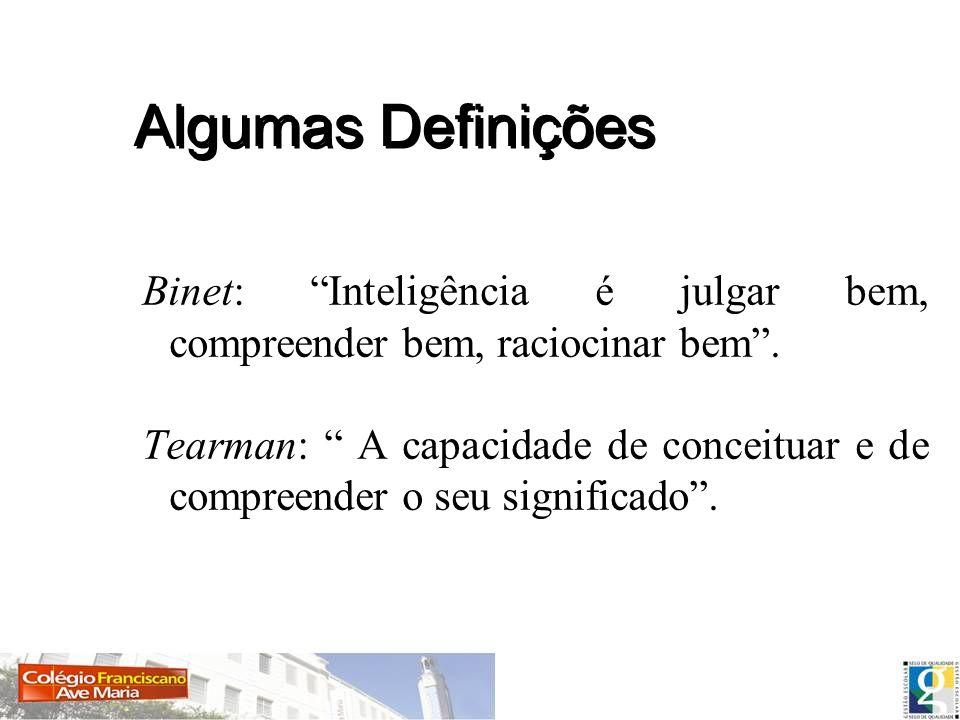 Binet: Inteligência é julgar bem, compreender bem, raciocinar bem. Tearman: A capacidade de conceituar e de compreender o seu significado. Algumas Def