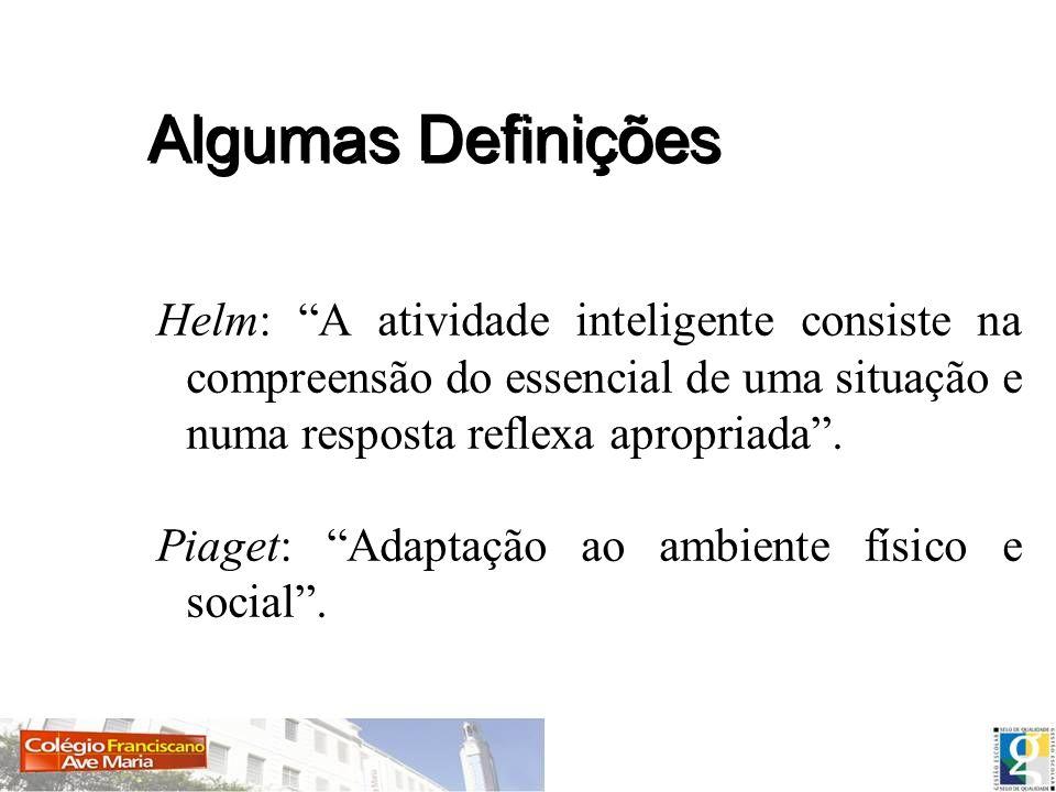 Helm: A atividade inteligente consiste na compreensão do essencial de uma situação e numa resposta reflexa apropriada. Piaget: Adaptação ao ambiente f