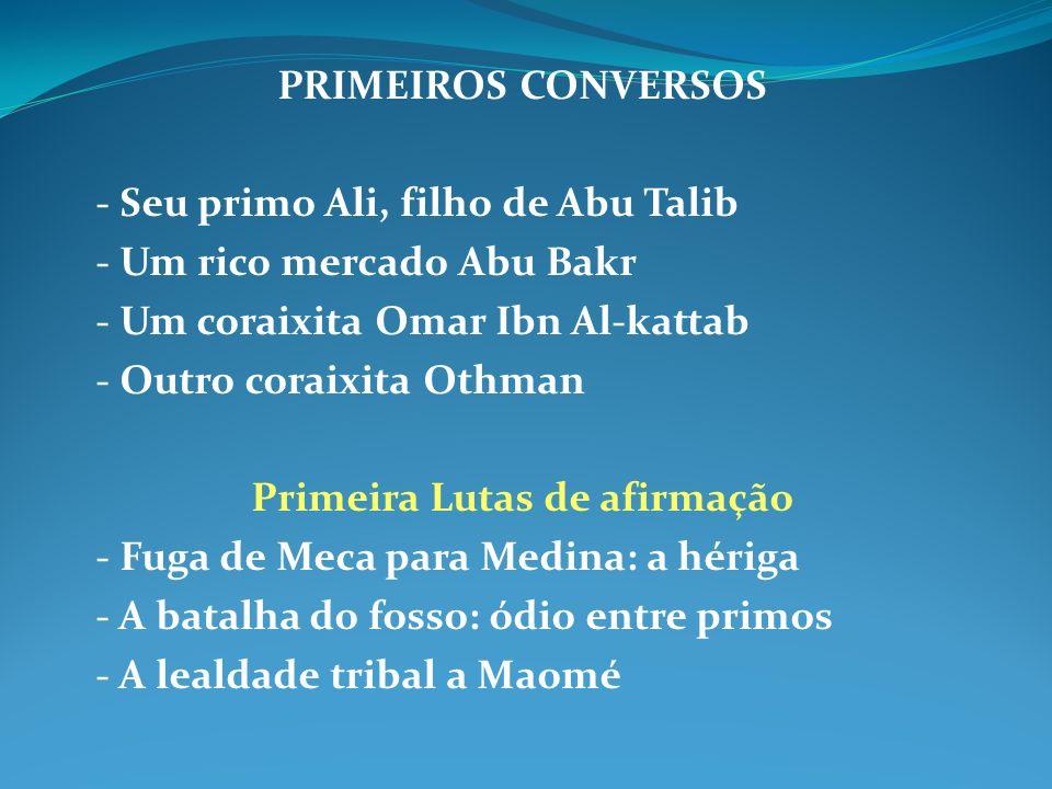 PRIMEIROS CONVERSOS - Seu primo Ali, filho de Abu Talib - Um rico mercado Abu Bakr - Um coraixita Omar Ibn Al-kattab - Outro coraixita Othman Primeira