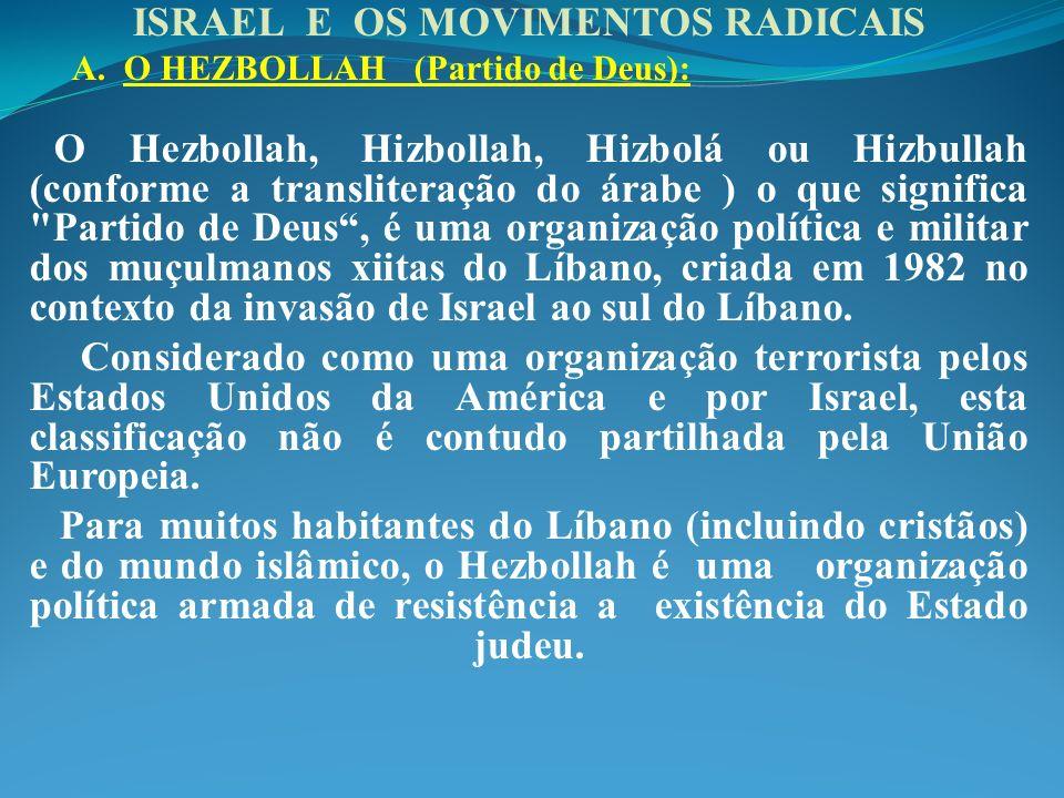 ISRAEL E OS MOVIMENTOS RADICAIS A. O HEZBOLLAH (Partido de Deus): O Hezbollah, Hizbollah, Hizbolá ou Hizbullah (conforme a transliteração do árabe ) o