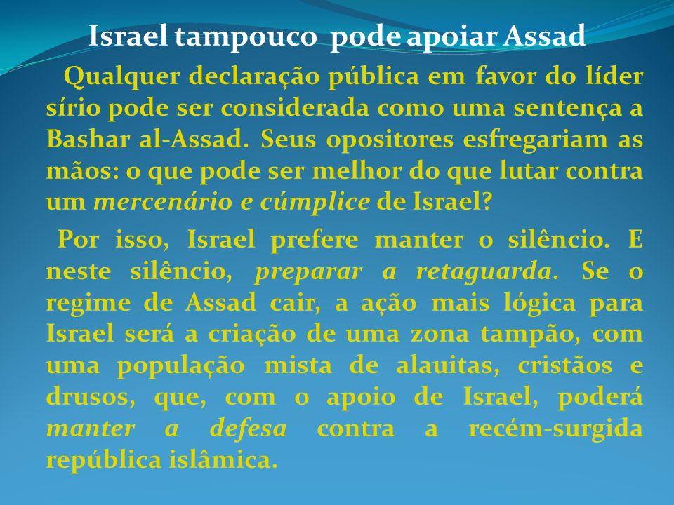 Israel tampouco pode apoiar Assad Qualquer declaração pública em favor do líder sírio pode ser considerada como uma sentença a Bashar al-Assad. Seus o