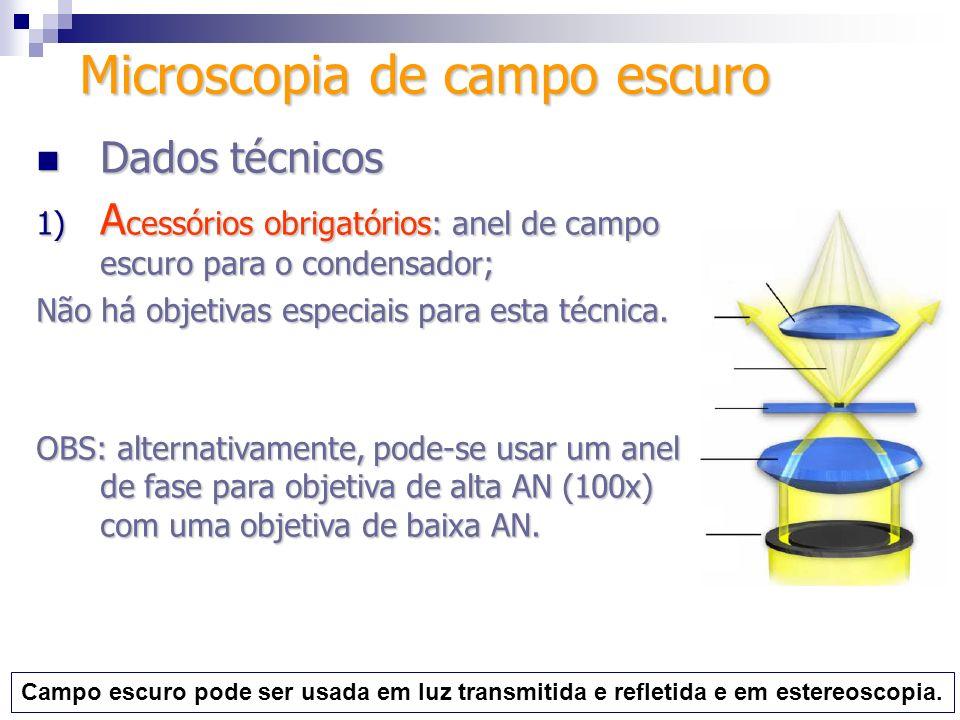 Dados técnicos Dados técnicos 1) A cessórios obrigatórios: anel de campo escuro para o condensador; Não há objetivas especiais para esta técnica. OBS: