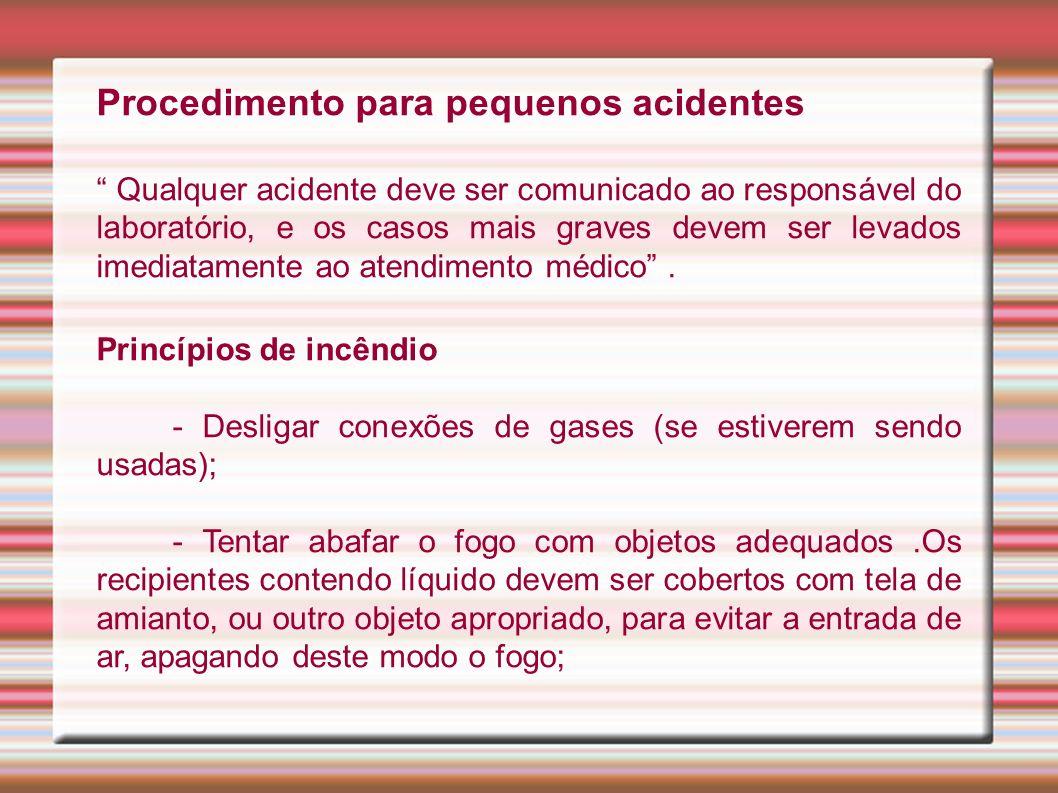 Procedimento para pequenos acidentes Qualquer acidente deve ser comunicado ao responsável do laboratório, e os casos mais graves devem ser levados imediatamente ao atendimento médico.