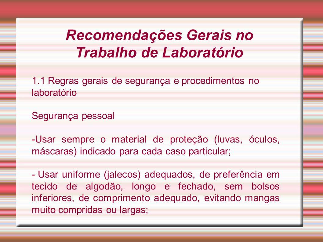 Recomendações Gerais no Trabalho de Laboratório 1.1 Regras gerais de segurança e procedimentos no laboratório Segurança pessoal -Usar sempre o materia