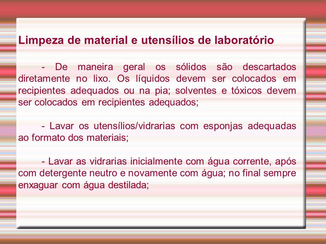 Limpeza de material e utensílios de laboratório - De maneira geral os sólidos são descartados diretamente no lixo. Os líquidos devem ser colocados em