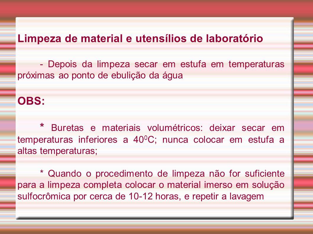 Limpeza de material e utensílios de laboratório - Depois da limpeza secar em estufa em temperaturas próximas ao ponto de ebulição da água OBS: * Buret