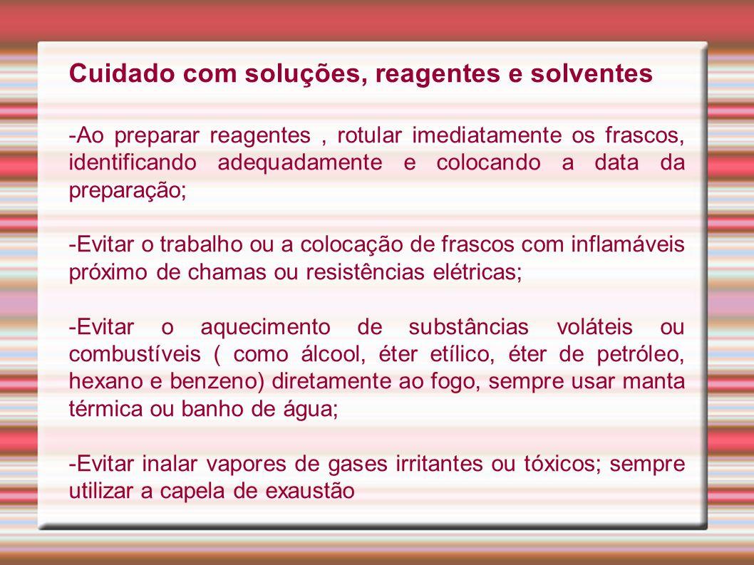 Cuidado com soluções, reagentes e solventes -Ao preparar reagentes, rotular imediatamente os frascos, identificando adequadamente e colocando a data d
