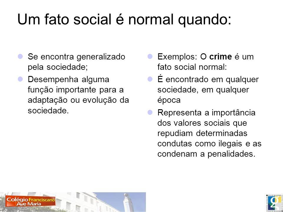 Um fato social é normal quando: Se encontra generalizado pela sociedade; Desempenha alguma função importante para a adaptação ou evolução da sociedade