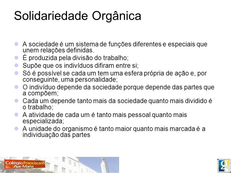 Solidariedade Orgânica A sociedade é um sistema de funções diferentes e especiais que unem relações definidas. É produzida pela divisão do trabalho; S