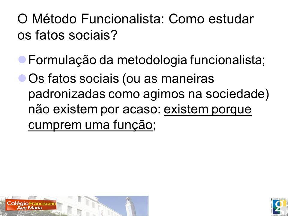 O Método Funcionalista: Como estudar os fatos sociais? Formulação da metodologia funcionalista; Os fatos sociais (ou as maneiras padronizadas como agi