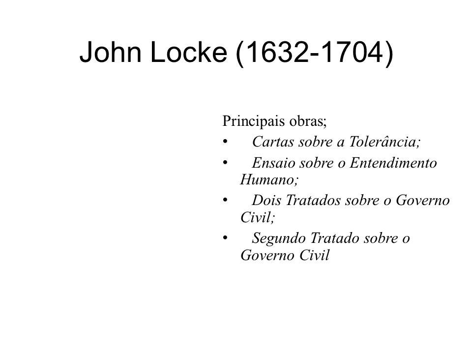 John Locke (1632-1704) Principais obras; Cartas sobre a Tolerância; Ensaio sobre o Entendimento Humano; Dois Tratados sobre o Governo Civil; Segundo T