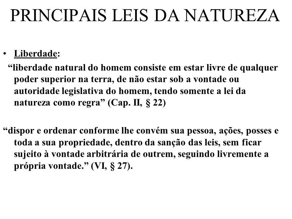 PRINCIPAIS LEIS DA NATUREZA Liberdade: liberdade natural do homem consiste em estar livre de qualquer poder superior na terra, de não estar sob a vont