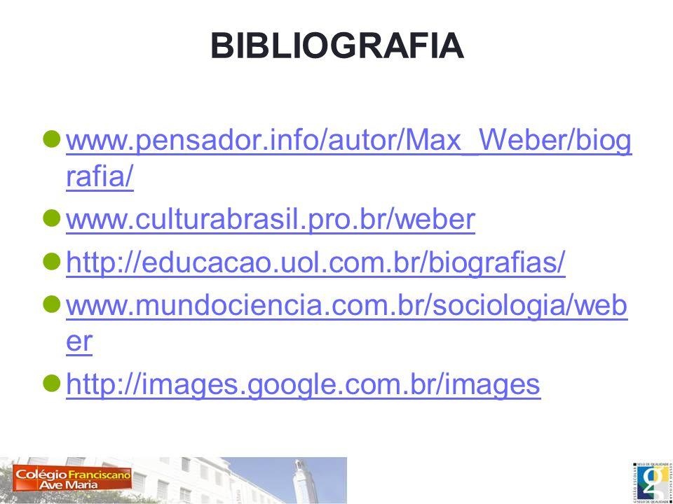 BIBLIOGRAFIA www.pensador.info/autor/Max_Weber/biog rafia/ www.pensador.info/autor/Max_Weber/biog rafia/ www.culturabrasil.pro.br/weber http://educaca