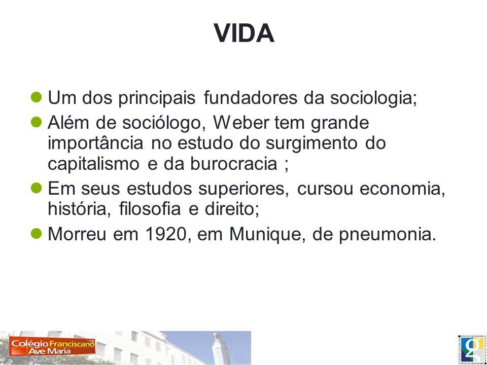 VIDA Um dos principais fundadores da sociologia; Além de sociólogo, Weber tem grande importância no estudo do surgimento do capitalismo e da burocraci