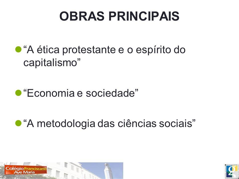 OBRAS PRINCIPAIS A ética protestante e o espírito do capitalismo Economia e sociedade A metodologia das ciências sociais