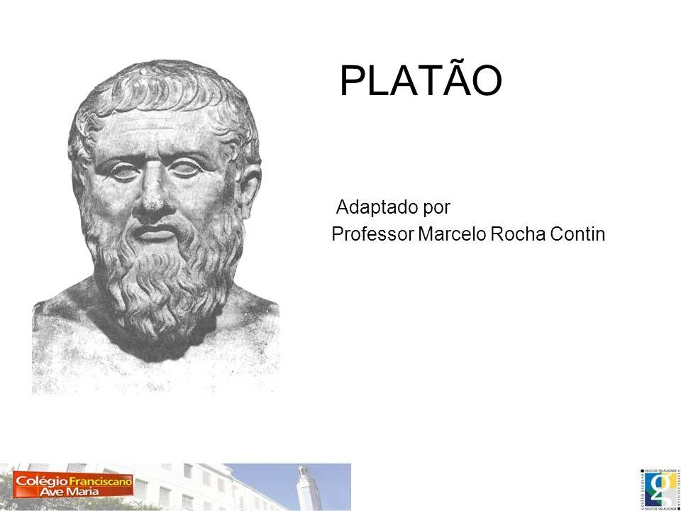 PLATÃO Adaptado por Professor Marcelo Rocha Contin