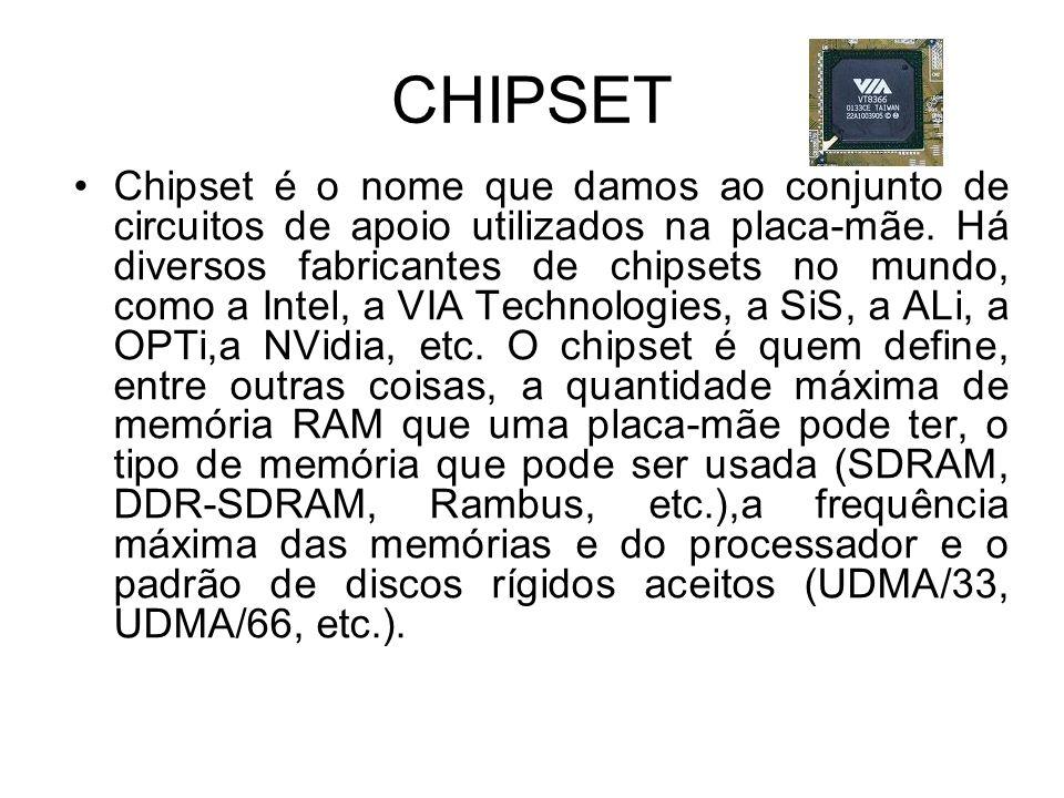 CHIPSET Chipset é o nome que damos ao conjunto de circuitos de apoio utilizados na placa-mãe. Há diversos fabricantes de chipsets no mundo, como a Int