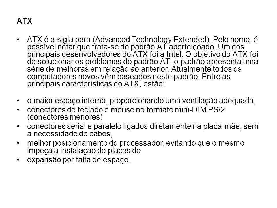 ATX ATX é a sigla para (Advanced Technology Extended). Pelo nome, é possível notar que trata-se do padrão AT aperfeiçoado. Um dos principais desenvolv