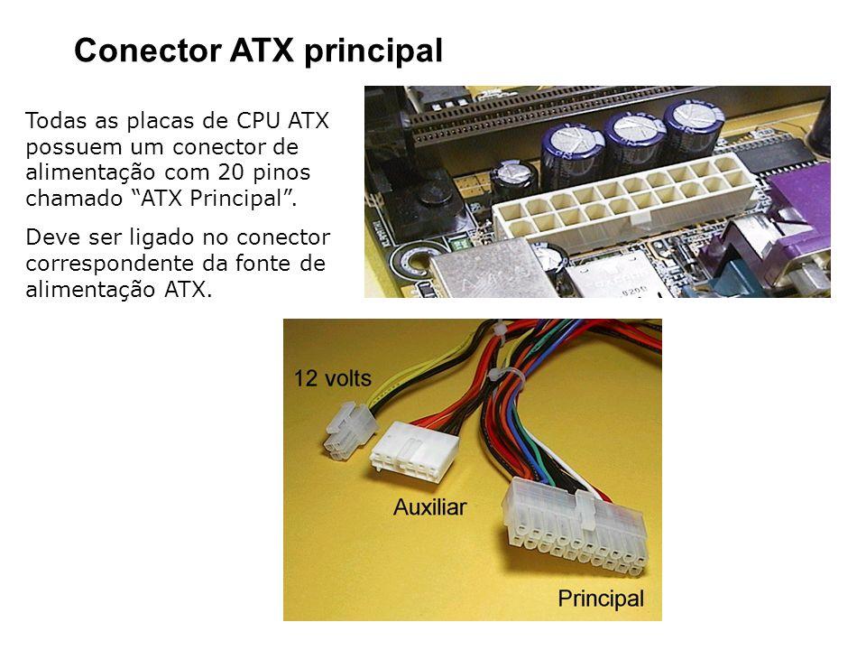 Conector ATX principal Todas as placas de CPU ATX possuem um conector de alimentação com 20 pinos chamado ATX Principal. Deve ser ligado no conector c