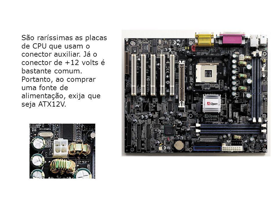 São raríssimas as placas de CPU que usam o conector auxiliar. Já o conector de +12 volts é bastante comum. Portanto, ao comprar uma fonte de alimentaç