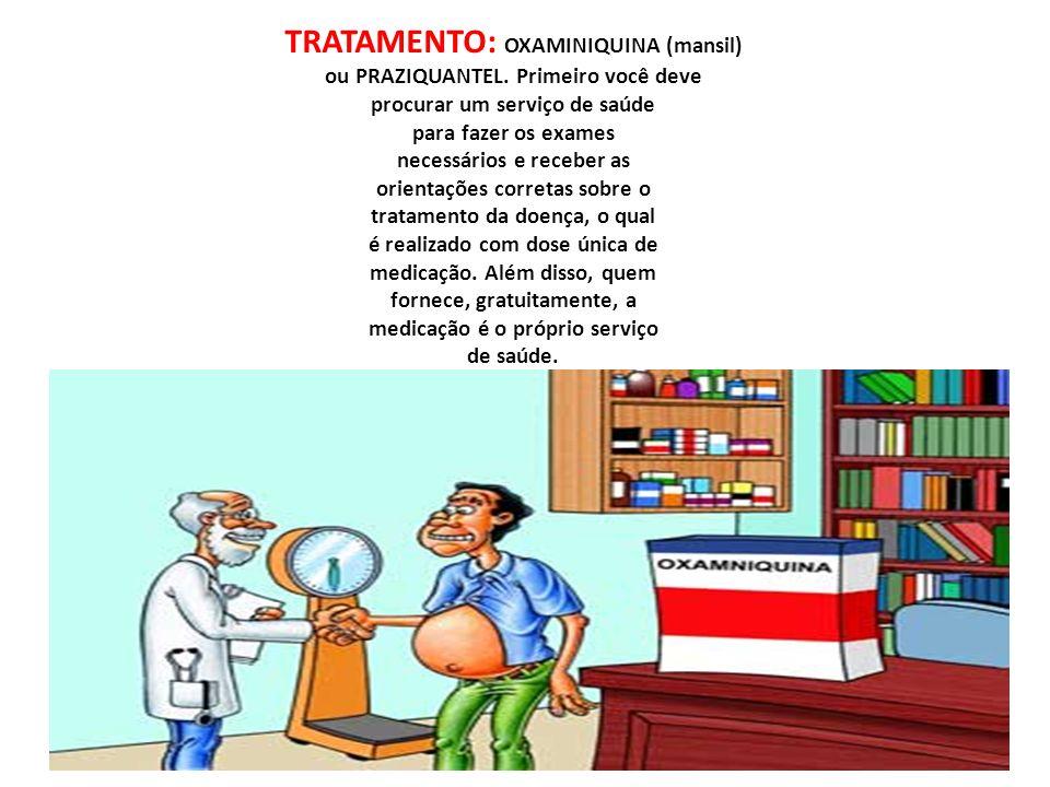 TRATAMENTO: OXAMINIQUINA (mansil) ou PRAZIQUANTEL. Primeiro você deve procurar um serviço de saúde para fazer os exames necessários e receber as orien