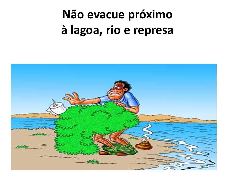 Não evacue próximo à lagoa, rio e represa