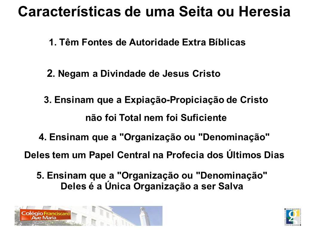 Características de uma Seita ou Heresia 1. Têm Fontes de Autoridade Extra Bíblicas 2. Negam a Divindade de Jesus Cristo 3. Ensinam que a Expiação-Prop