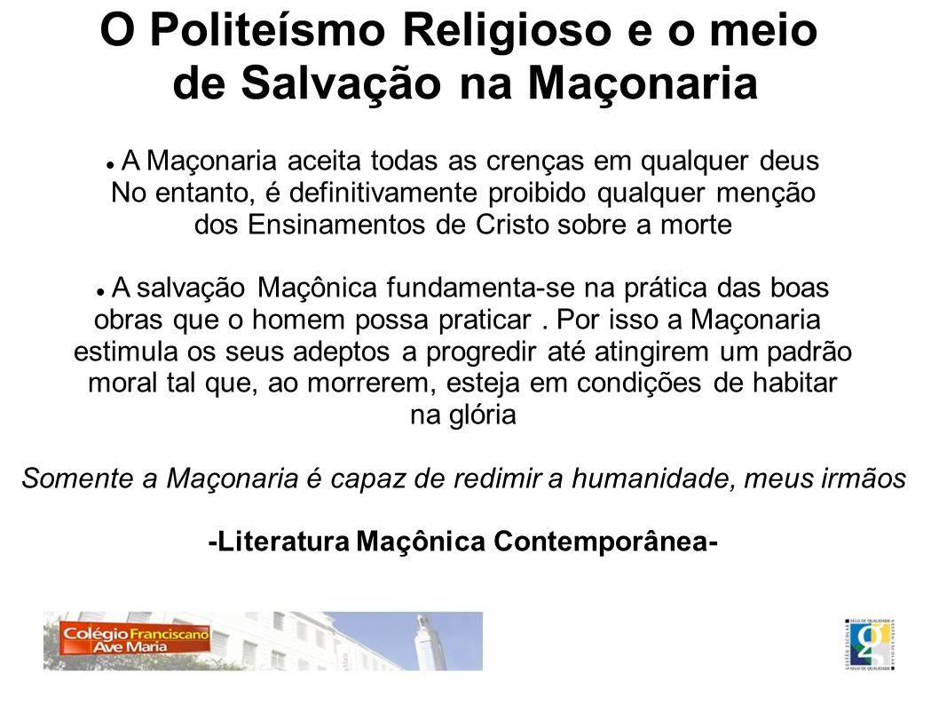 O Politeísmo Religioso e o meio de Salvação na Maçonaria A Maçonaria aceita todas as crenças em qualquer deus No entanto, é definitivamente proibido q