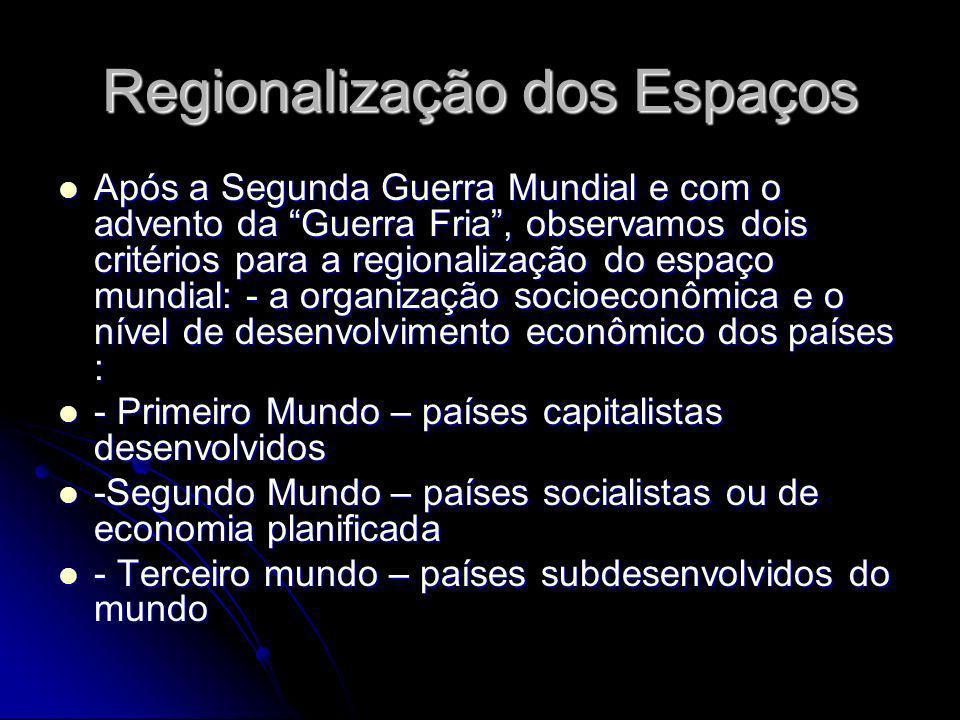 Regionalização dos Espaços Após a Segunda Guerra Mundial e com o advento da Guerra Fria, observamos dois critérios para a regionalização do espaço mun