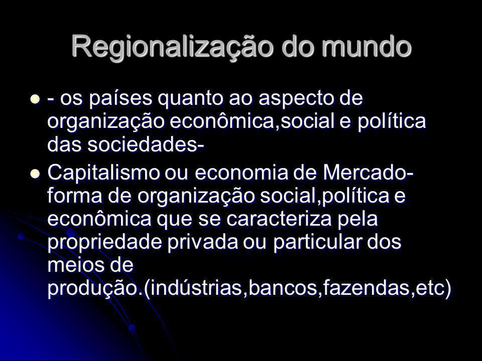 Regionalização do mundo - os países quanto ao aspecto de organização econômica,social e política das sociedades- - os países quanto ao aspecto de orga