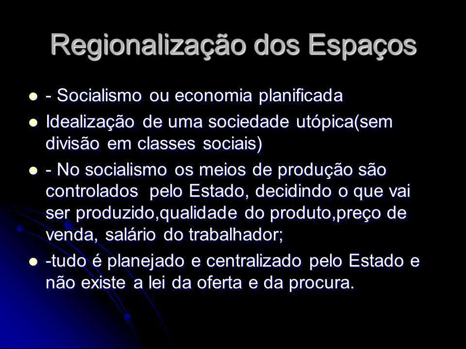 Regionalização dos Espaços - Socialismo ou economia planificada - Socialismo ou economia planificada Idealização de uma sociedade utópica(sem divisão