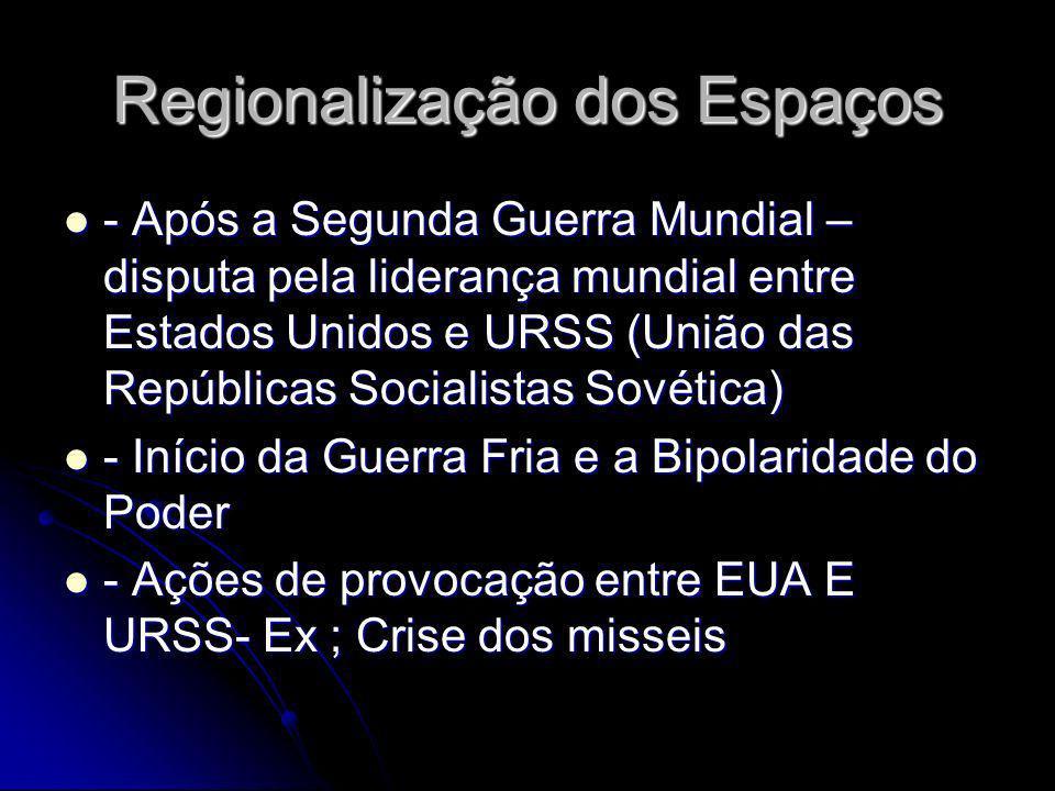 Regionalização dos Espaços - Após a Segunda Guerra Mundial – disputa pela liderança mundial entre Estados Unidos e URSS (União das Repúblicas Socialis