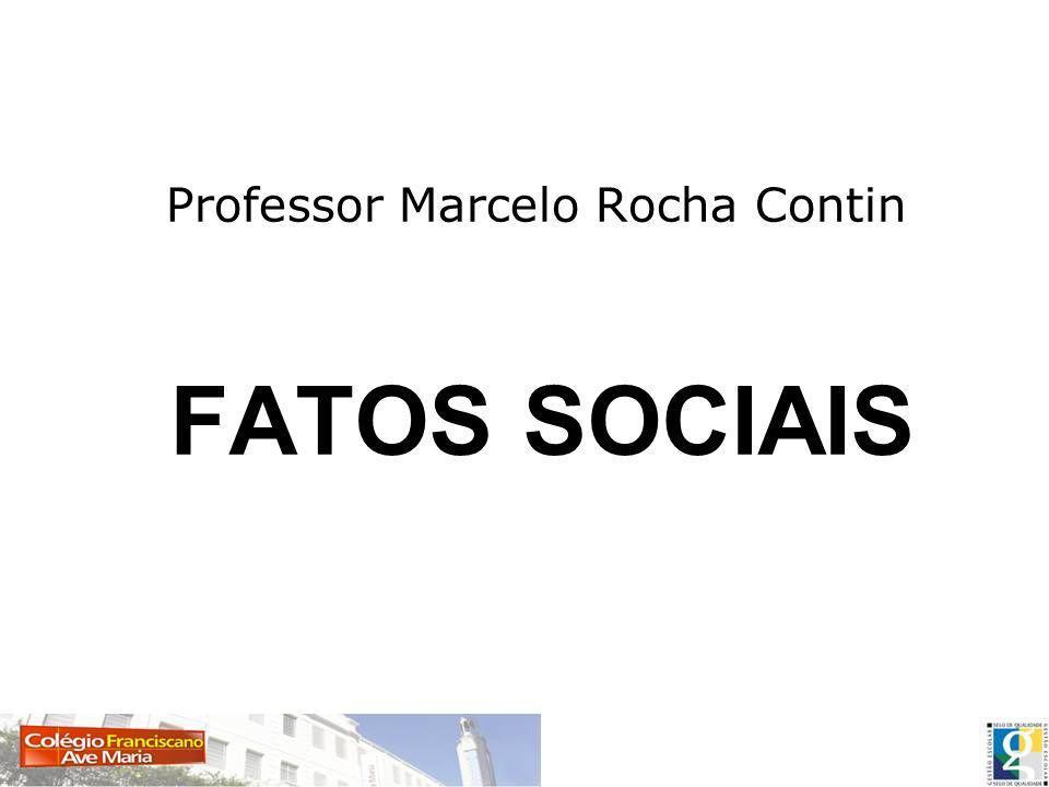 FATOS SOCIAIS Professor Marcelo Rocha Contin